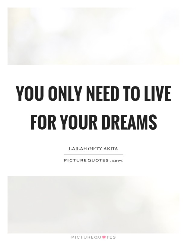 You only need to live for your dreams Picture Quote #1