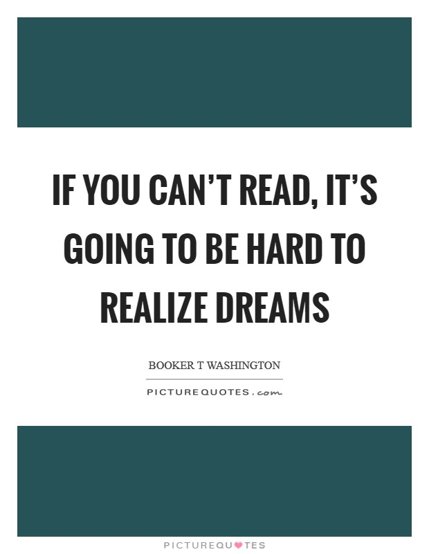 If you can't read, it's going to be hard to realize dreams Picture Quote #1