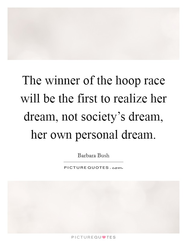The winner of the hoop race will be the first to realize her dream, not society's dream, her own personal dream Picture Quote #1