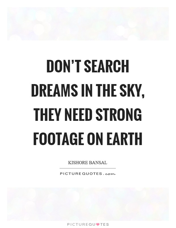 Don't search Dreams in the sky, they need strong footage on earth Picture Quote #1