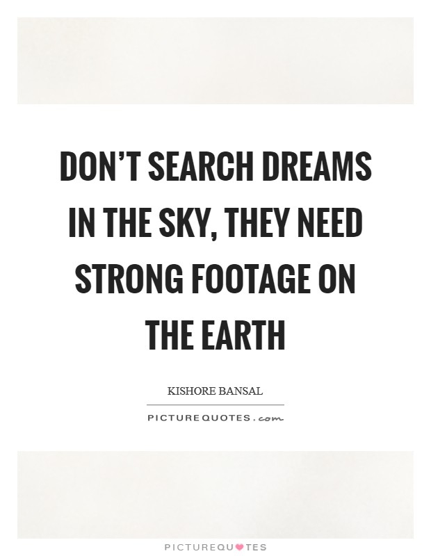 Don't search dreams in the sky, they need strong footage on the earth Picture Quote #1