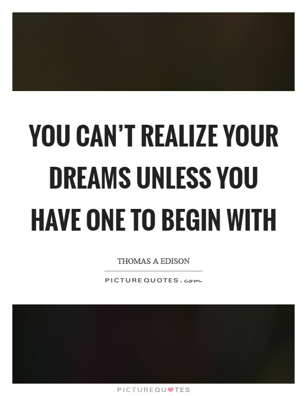 You can't realize your dreams unless you have one to begin with Picture Quote #1