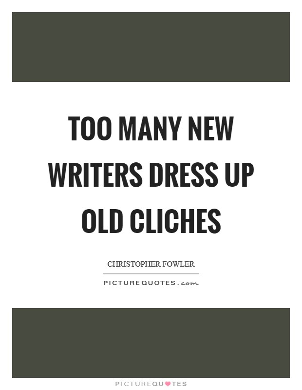 Too many new writers dress up old cliches Picture Quote #1