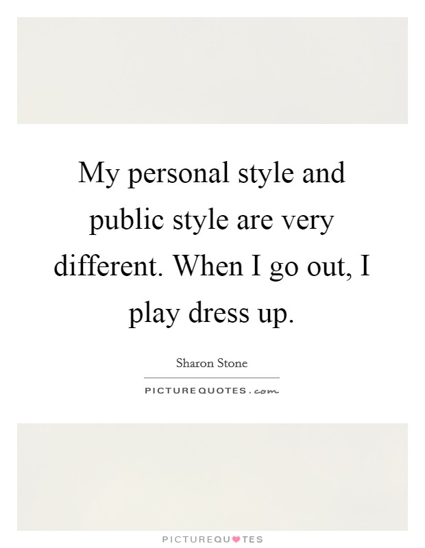 My personal style and public style are very different. When I go out, I play dress up Picture Quote #1