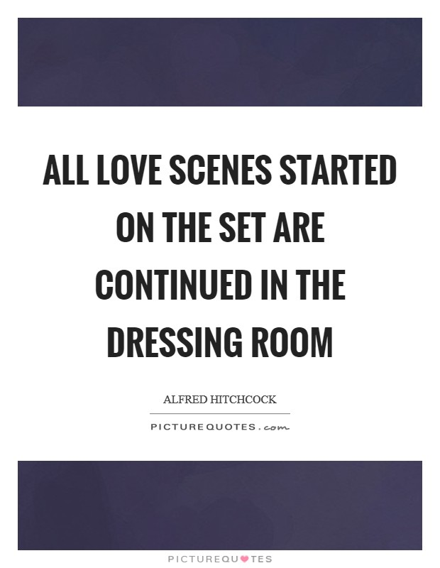 All love scenes started on the set are continued in the dressing room Picture Quote #1