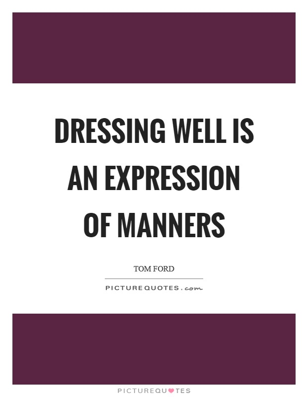 Dressing well is an expression of manners Picture Quote #1