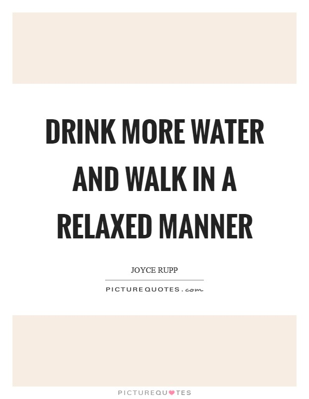 Drink more water and walk in a relaxed manner Picture Quote #1