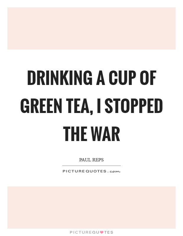 Drinking a cup of green tea, I stopped the war Picture Quote #1