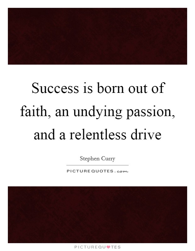 Success is born out of faith, an undying passion, and a relentless drive Picture Quote #1