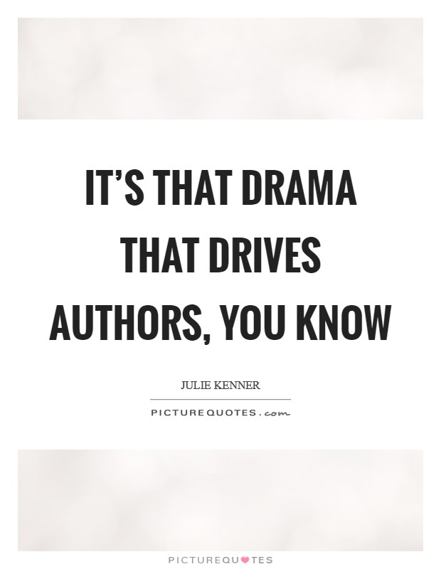 It's that drama that drives authors, you know Picture Quote #1