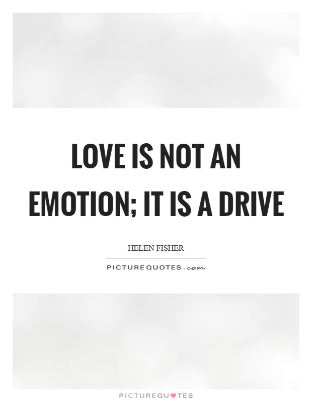 Love is not an emotion; it is a drive Picture Quote #1