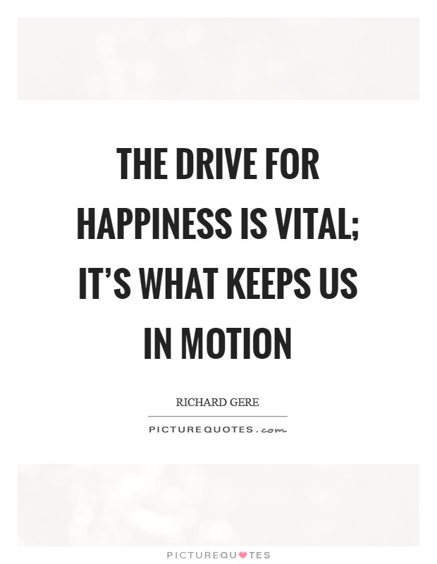 The drive for happiness is vital; it's what keeps us in motion Picture Quote #1