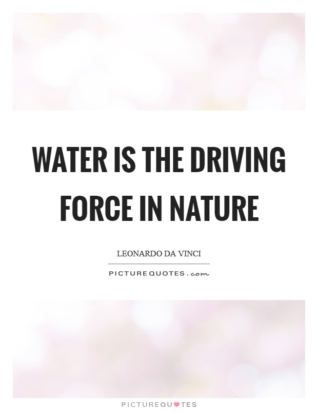 Water is the driving force in nature Picture Quote #1
