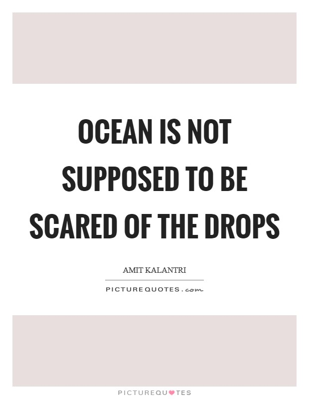 Ocean is not supposed to be scared of the drops Picture Quote #1
