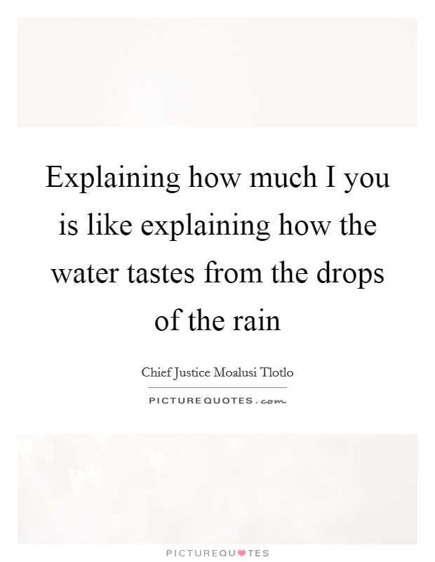 Explaining how much I you is like explaining how the water tastes from the drops of the rain Picture Quote #1