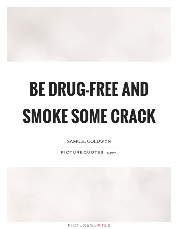 Be drug-free and smoke some crack Picture Quote #1