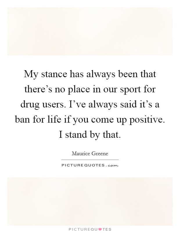 My Stance Has Always Been That There 39 S No Place In Our Sport For Picture Quotes