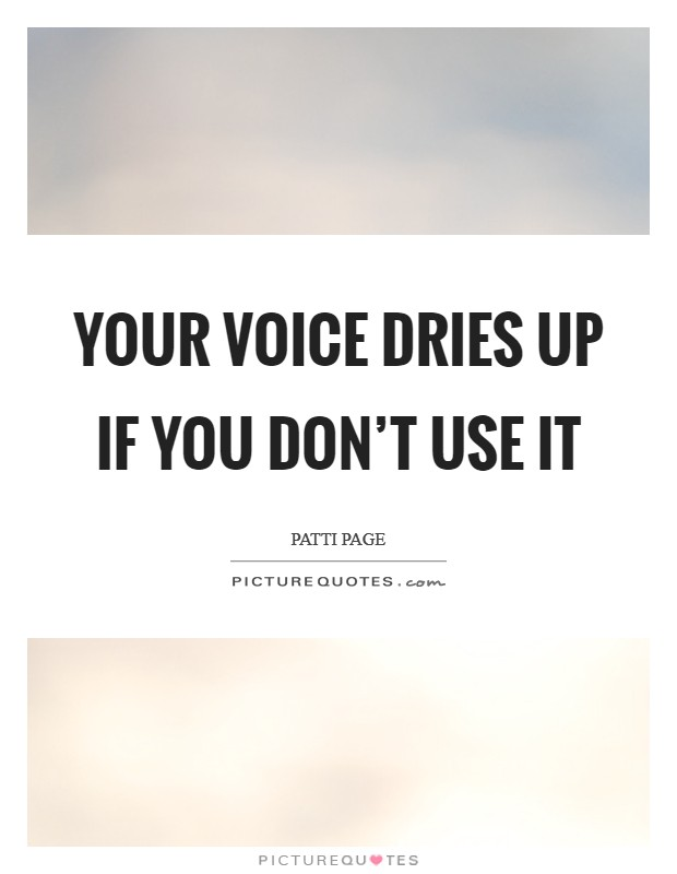 Your voice dries up if you don't use it Picture Quote #1