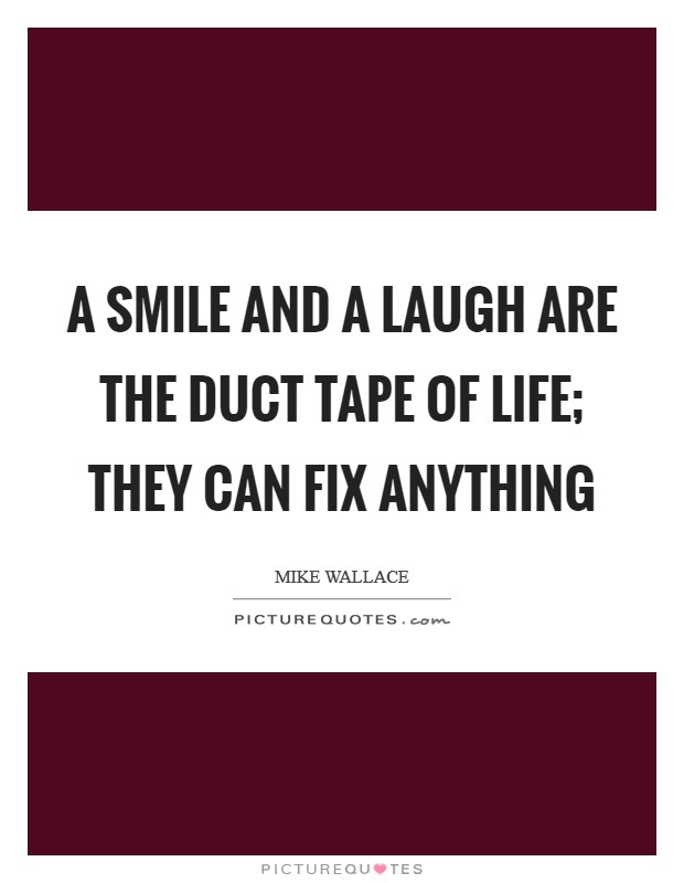 A smile and a laugh are the duct tape of life; they can fix anything Picture Quote #1