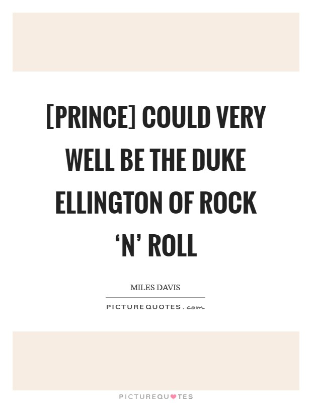 [Prince] could very well be the Duke Ellington of Rock 'n' Roll Picture Quote #1