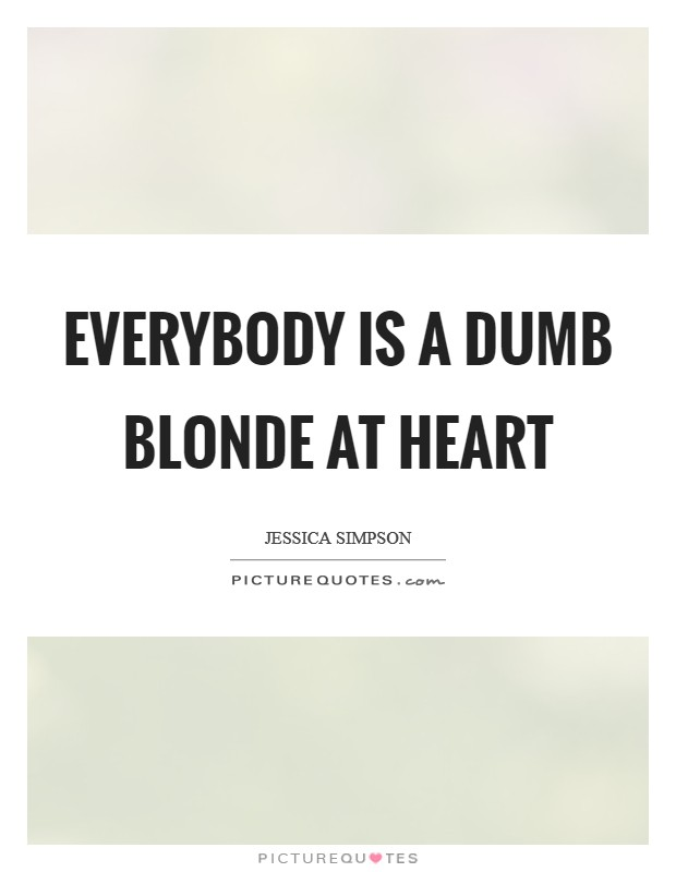 Everybody is a dumb blonde at heart Picture Quote #1