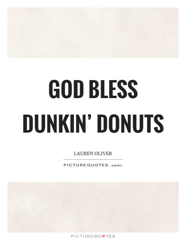 God bless Dunkin' Donuts Picture Quote #1