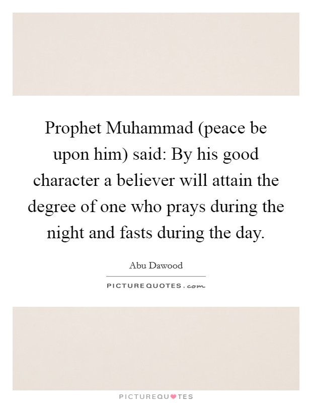 Prophet Muhammad (peace be upon him) said: By his good ...