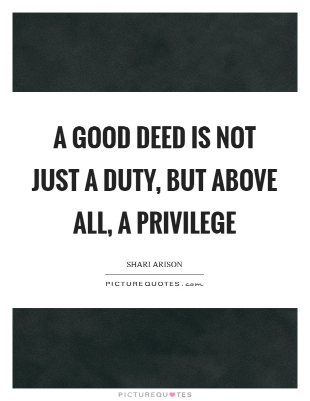 A good deed is not just a duty, but above all, a privilege Picture Quote #1