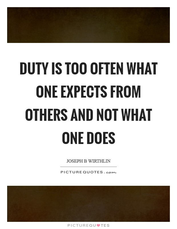 Duty is too often what one expects from others and not what one does Picture Quote #1