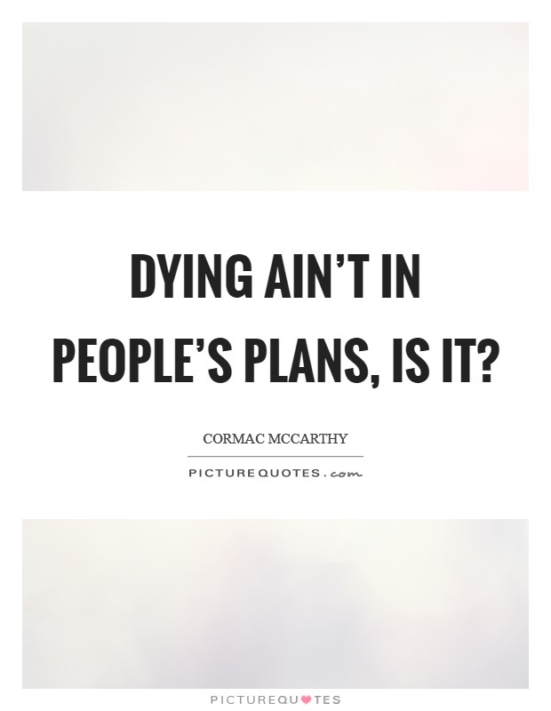 Dying ain't in people's plans, is it? Picture Quote #1