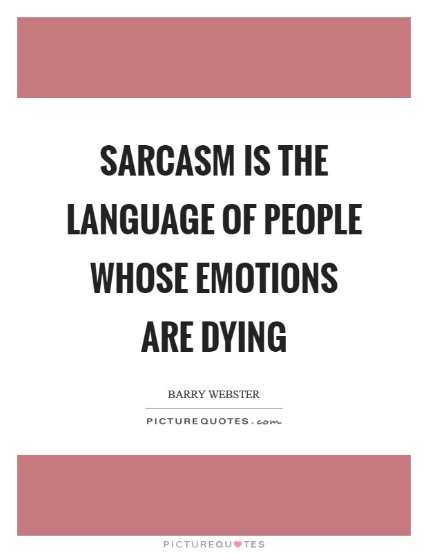 Sarcasm is the language of people whose emotions are dying Picture Quote #1