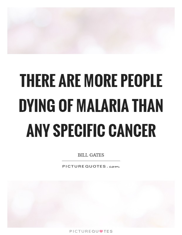 There are more people dying of malaria than any specific cancer Picture Quote #1
