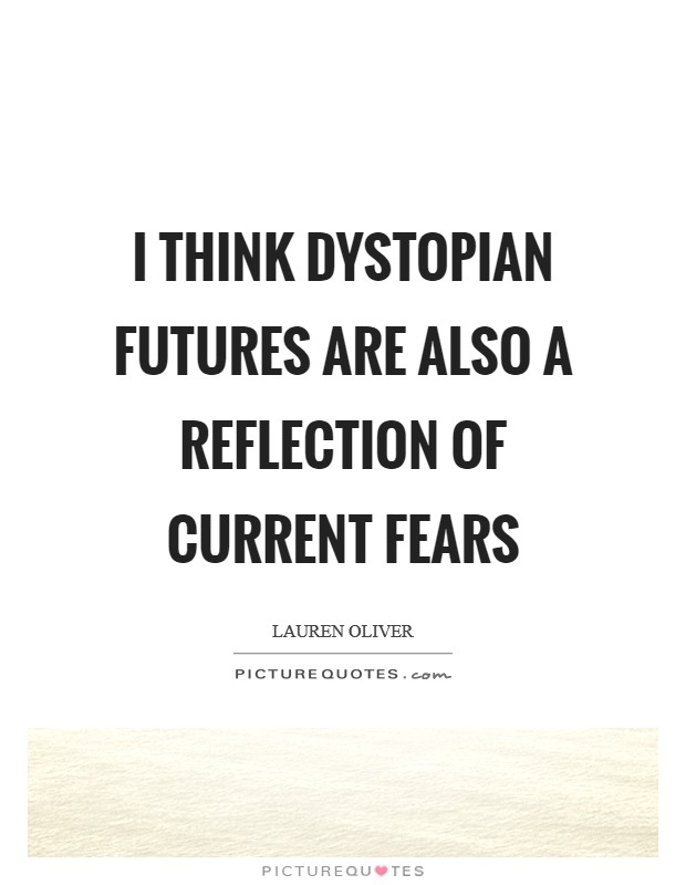 I think dystopian futures are also a reflection of current fears Picture Quote #1