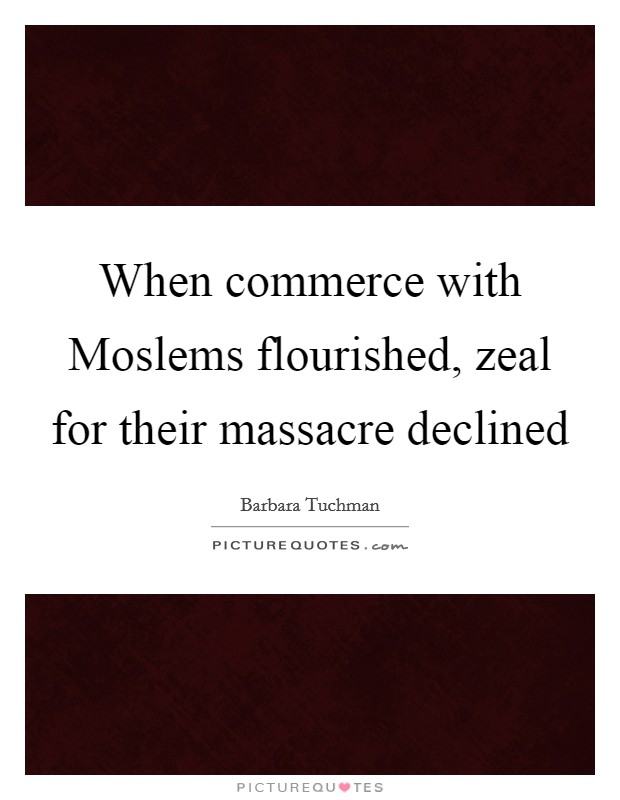 When commerce with Moslems flourished, zeal for their massacre declined Picture Quote #1