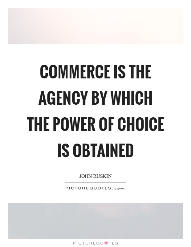 Commerce is the agency by which the power of choice is obtained Picture Quote #1