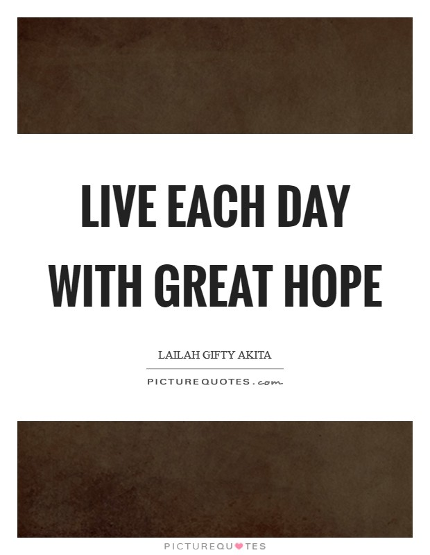 Live each day with great hope Picture Quote #1