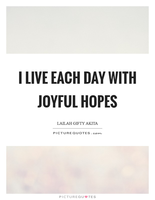 I live each day with joyful hopes Picture Quote #1