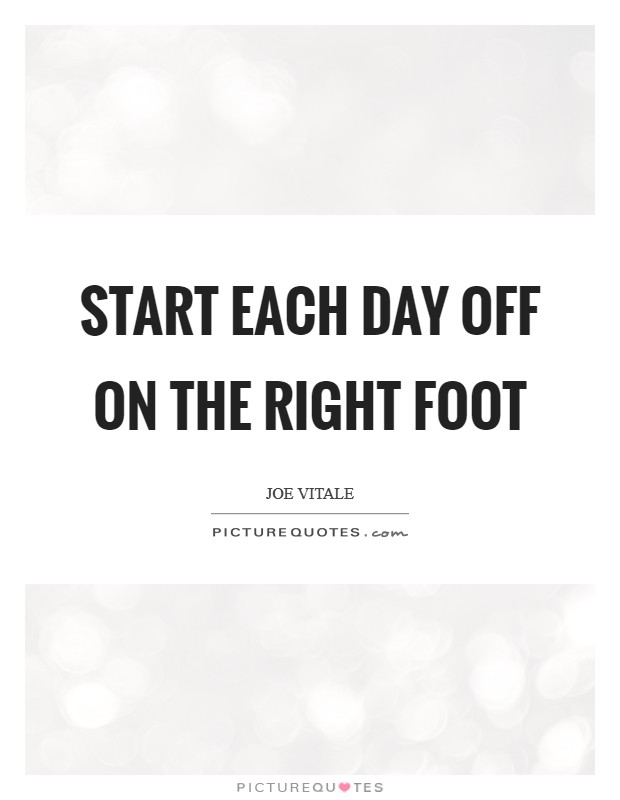 Start each day off on the right foot Picture Quote #1