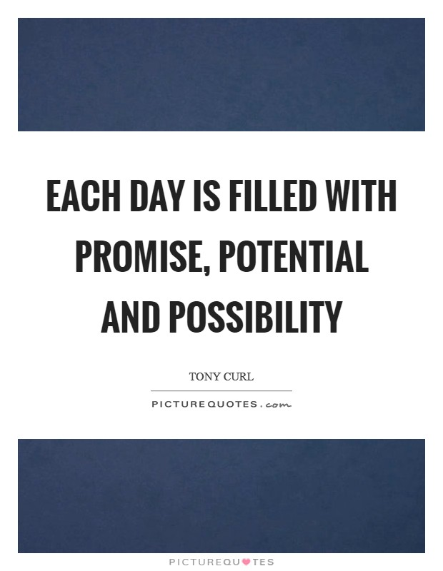 Each day is filled with promise, potential and possibility Picture Quote #1