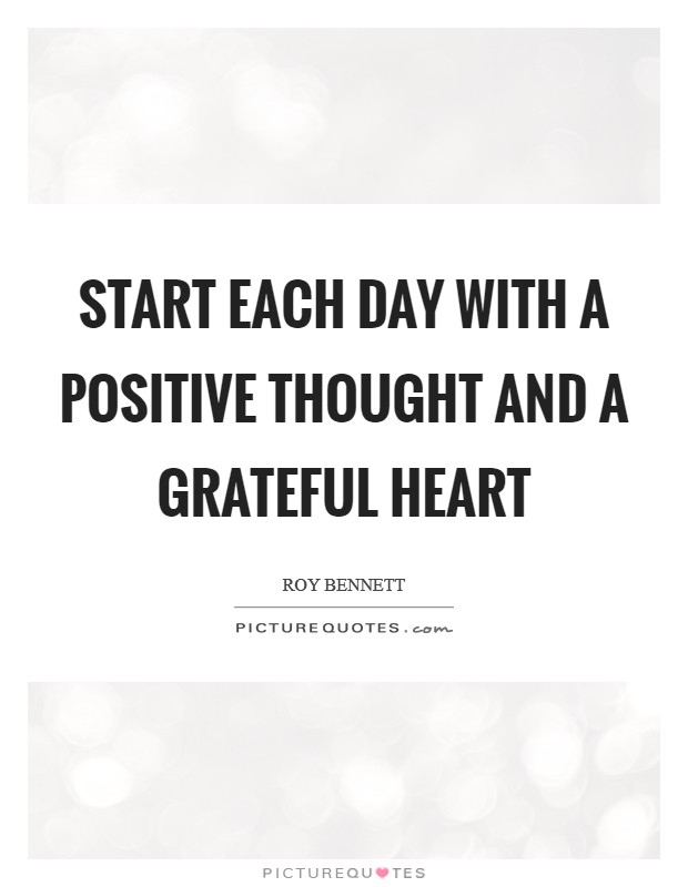 Start each day with a positive thought and a grateful heart Picture Quote #1