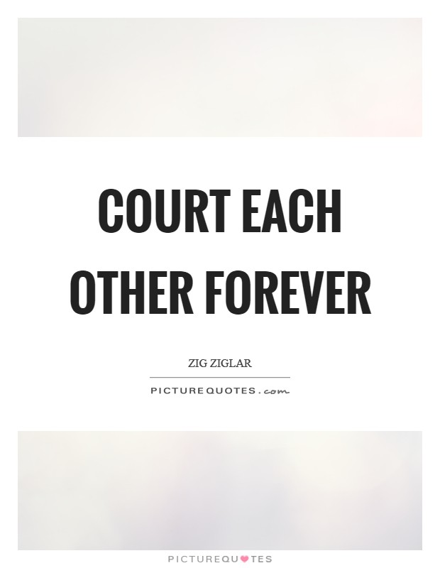 Court each other forever Picture Quote #1