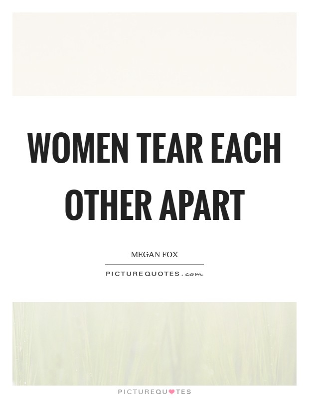 Women tear each other apart Picture Quote #1