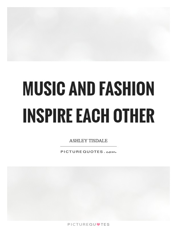 Music and fashion inspire each other Picture Quote #1