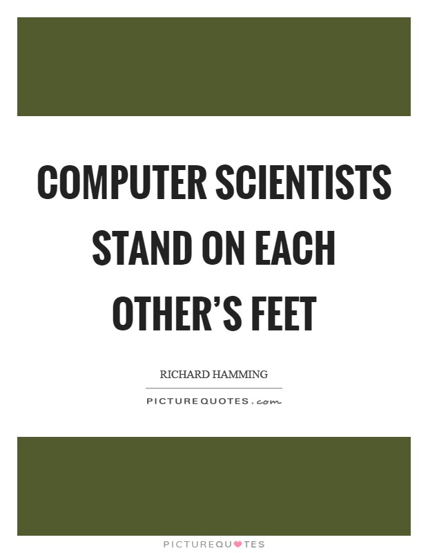Computer scientists stand on each other's feet Picture Quote #1