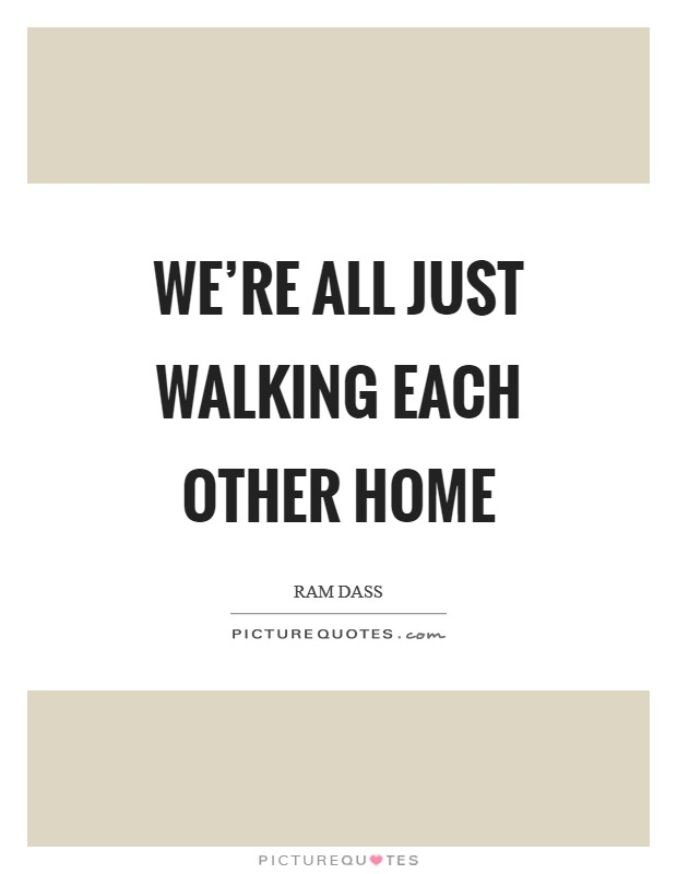 We're all just walking each other home Picture Quote #1