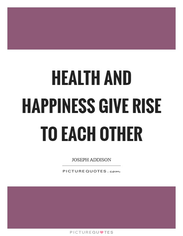 Health and happiness give rise to each other Picture Quote #1