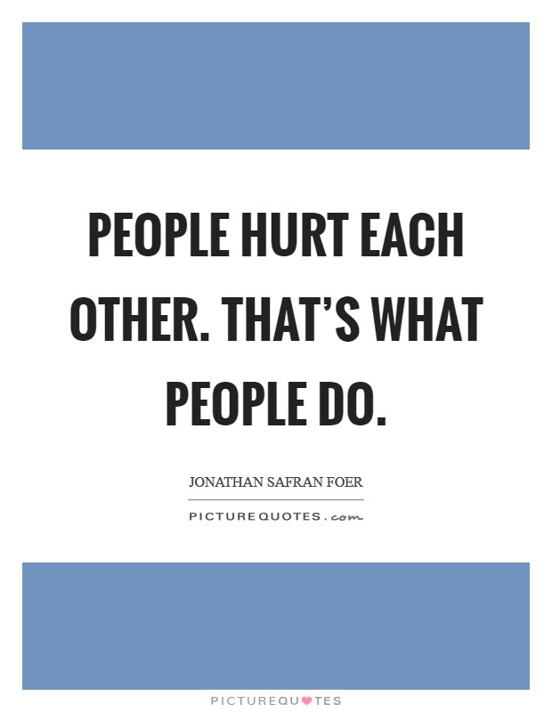 People hurt each other. That's what people do Picture Quote #1