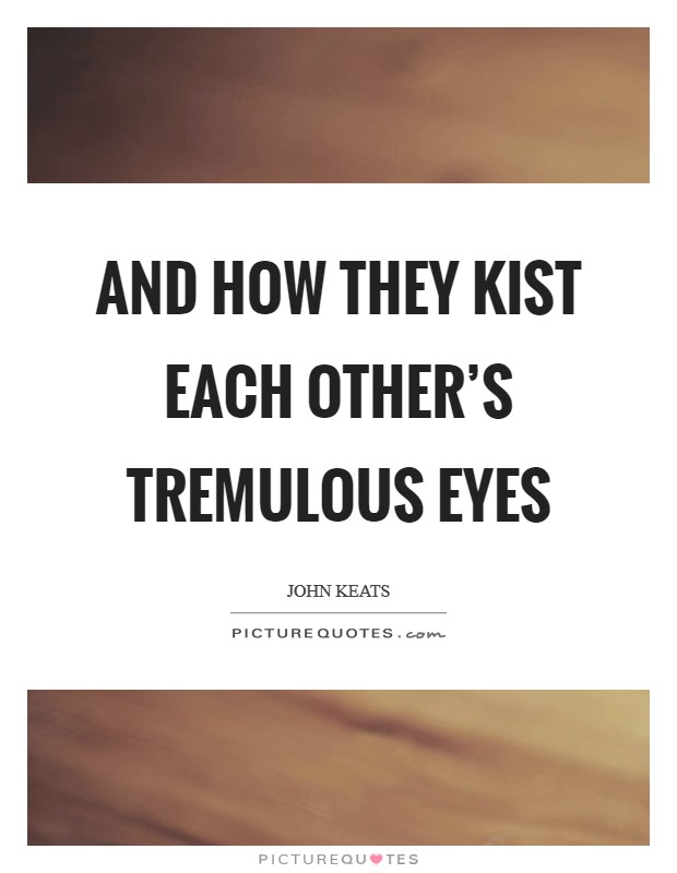 And how they kist each other's tremulous eyes Picture Quote #1