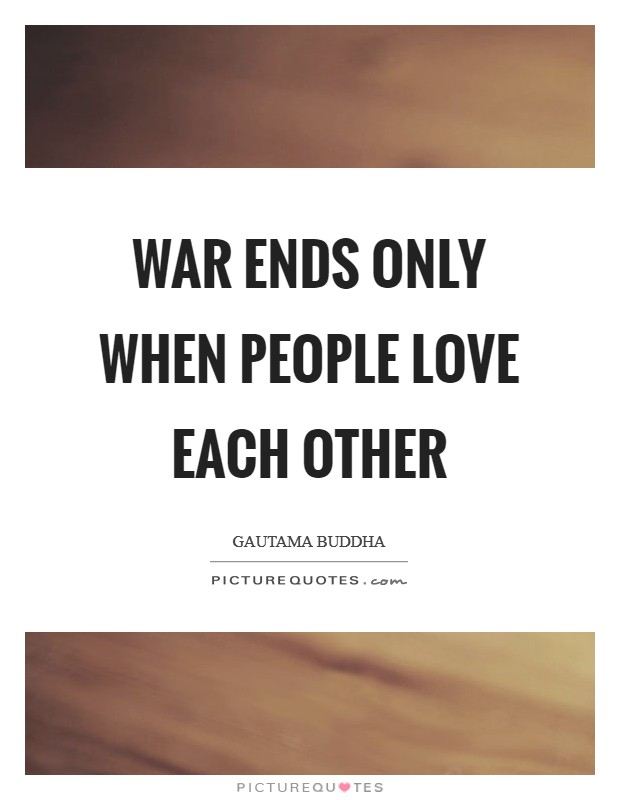 War ends only when people love each other Picture Quote #1