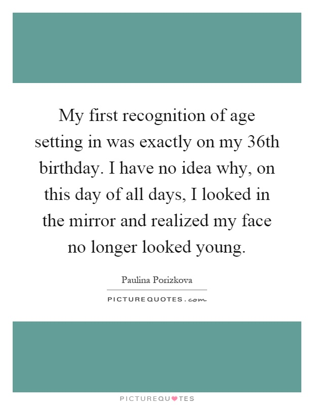 My first recognition of age setting in was exactly on my 36th